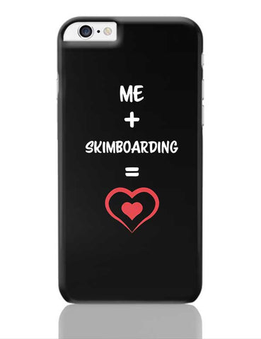 Me and Skimboarding Equals Love iPhone 6 Plus / 6S Plus Covers Cases Online India
