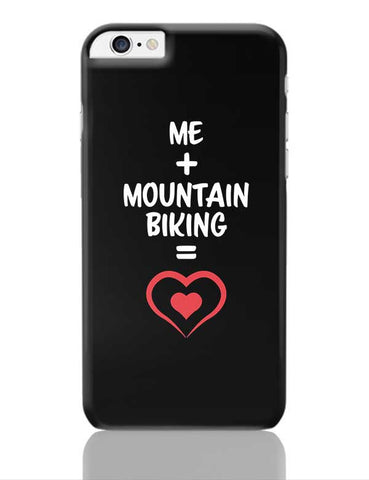 Me and Mountain Biking Equals Love iPhone 6 Plus / 6S Plus Covers Cases Online India