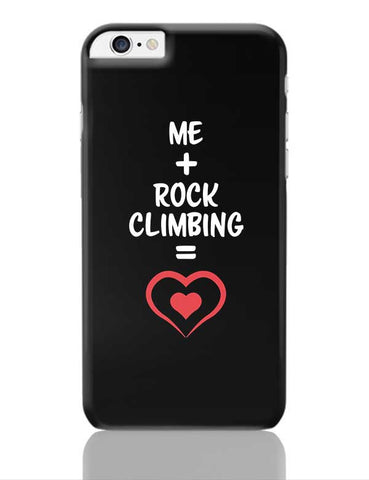 Me and Rock Climbing Equals Love iPhone 6 Plus / 6S Plus Covers Cases Online India