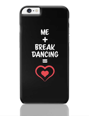 Me and Break Dancing Equals Love iPhone 6 Plus / 6S Plus Covers Cases Online India