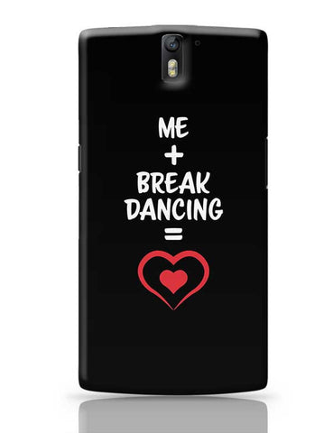 Me and Break Dancing Equals Love OnePlus One Covers Cases Online India