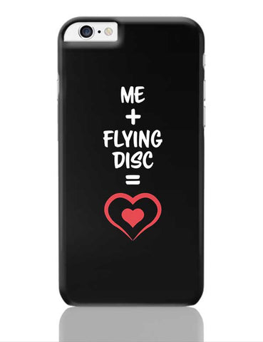 Me and Flying Disc Equals Love iPhone 6 Plus / 6S Plus Covers Cases Online India
