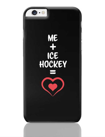 Me and Ice Hockey Equals Love iPhone 6 Plus / 6S Plus Covers Cases Online India