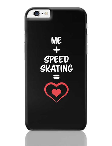 Me and Speed Skating Equals Love iPhone 6 Plus / 6S Plus Covers Cases Online India