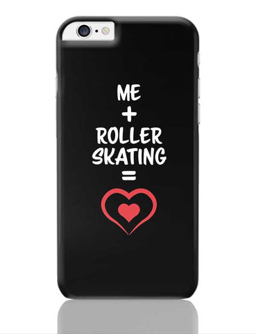 Me and Roller Skating Equals Love iPhone 6 Plus / 6S Plus Covers Cases Online India