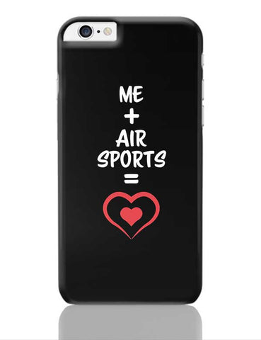 Me and Air Sports Equals Love iPhone 6 Plus / 6S Plus Covers Cases Online India
