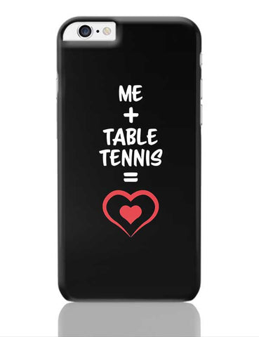 Me and Table Tennis Equals Love iPhone 6 Plus / 6S Plus Covers Cases Online India