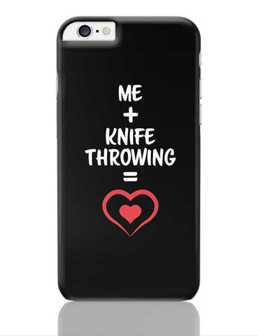 Me and Knife Throwing Equals Love iPhone 6 Plus / 6S Plus Covers Cases Online India