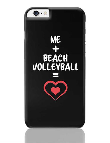 Me and Beach Volleyball Equals Love iPhone 6 Plus / 6S Plus Covers Cases Online India