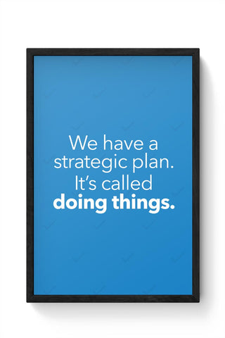 We Have A Strategic Plan. It'S Called Doing Things Framed Poster Online India