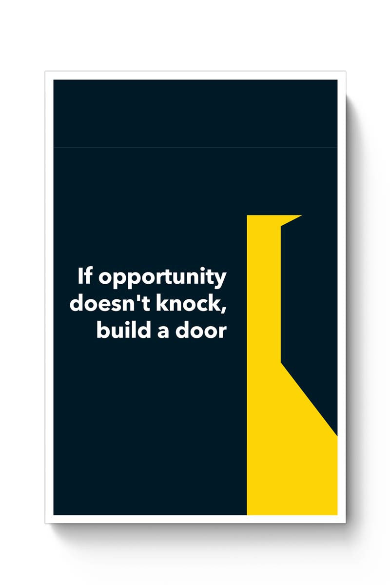 If Opportunity Doesn'T Knock | Build A Door Poster
