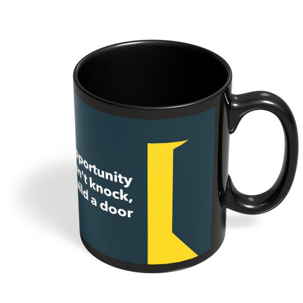 If Opportunity Doesn'T Knock | Build A Door Black Coffee Mug Online India