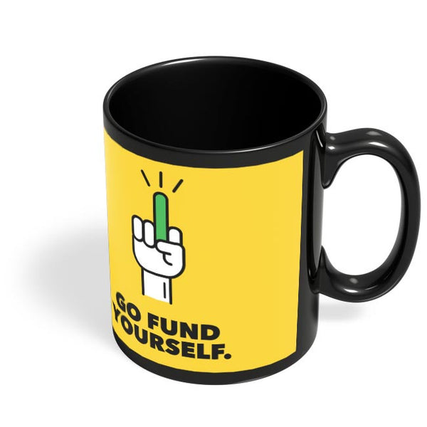 Go Fund Yourself Black Coffee Mug Online India