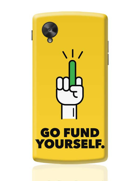 Go Fund Yourself Google Nexus 5 Covers Cases Online India