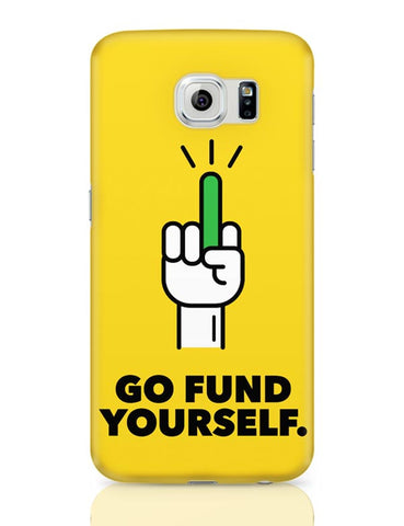 Go Fund Yourself Samsung Galaxy S6 Covers Cases Online India