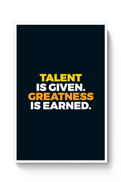 Talent Is Given | Greatness Is Earned Poster Online India