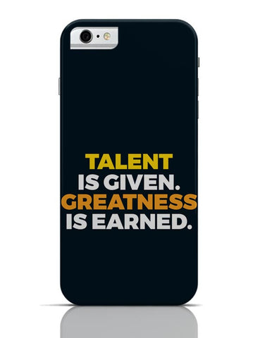 Talent Is Given | Greatness Is Earned iPhone 6 6S Covers Cases Online India