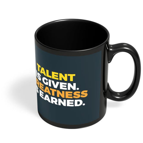 Talent Is Given | Greatness Is Earned Black Coffee Mug Online India