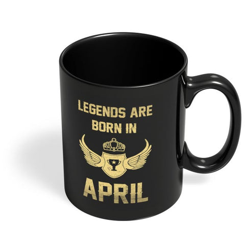 Legends Are Born In April Birthday Gift for Him Black Coffee Mug Online India