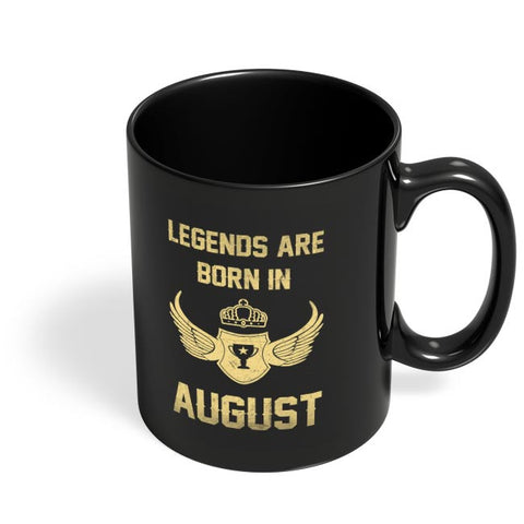 Legends Are Born In August Birthday Gift for Him Black Coffee Mug Online India