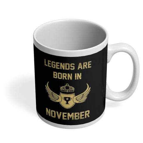 Legends Are Born In November Birthday Gift for Him Coffee Mug Online India