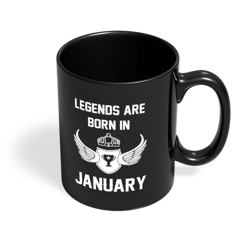 Legends Are Born In January Birthday Gift for Him Black Coffee Mug Online India