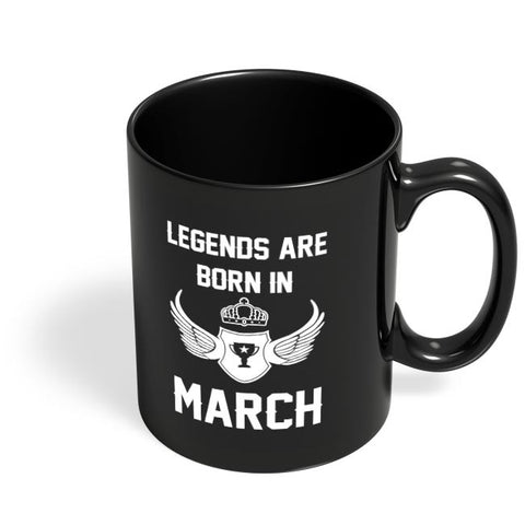 Legends Are Born In March Birthday Gift for Him Black Coffee Mug Online India