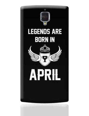 Legends Are Born In April Birthday Gift for Him OnePlus 3 Covers Cases Online India