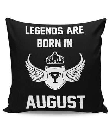 Legends Are Born In August Birthday Gift for Him Cushion Cover Online India