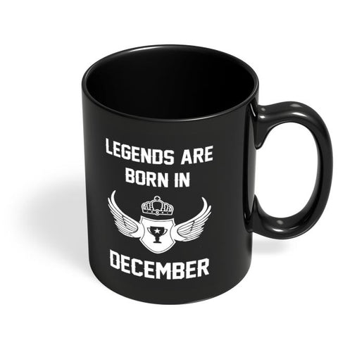 Legends Are Born In December Birthday Gift for Him Black Coffee Mug Online India