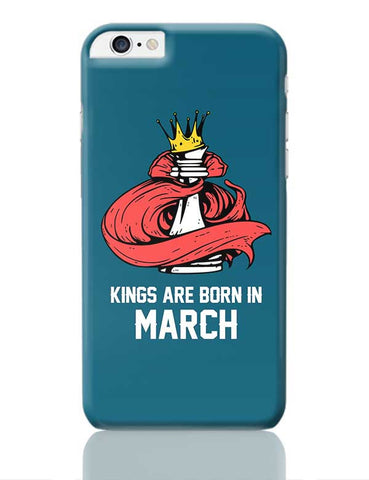 Kings Are Born In March | Birthday Gifts For Men iPhone 6 Plus / 6S Plus Covers Cases Online India
