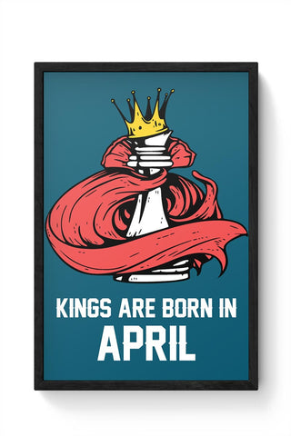 Kings Are Born In April | Birthday Gifts For Men Framed Poster Online India