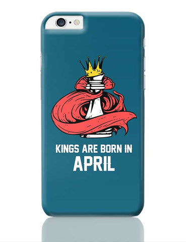 Kings Are Born In April | Birthday Gifts For Men iPhone 6 Plus / 6S Plus Covers Cases Online India