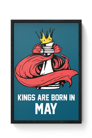 Kings Are Born In May | Birthday Gifts For Men Framed Poster Online India