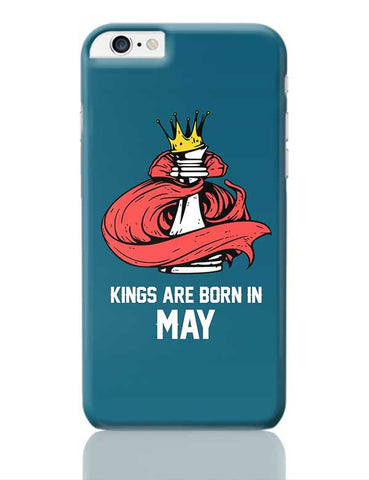 Kings Are Born In May | Birthday Gifts For Men iPhone 6 Plus / 6S Plus Covers Cases Online India