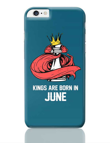 Kings Are Born In June | Birthday Gifts For Men iPhone 6 Plus / 6S Plus Covers Cases Online India