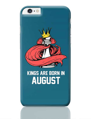 Kings Are Born In August | Birthday Gifts For Men iPhone 6 Plus / 6S Plus Covers Cases Online India