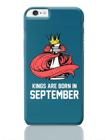 Kings Are Born In September | Birthday Gifts For Men iPhone 6 Plus / 6S Plus Covers Cases Online India