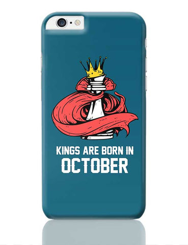 Kings Are Born In October | Birthday Gifts For Men iPhone 6 Plus / 6S Plus Covers Cases Online India