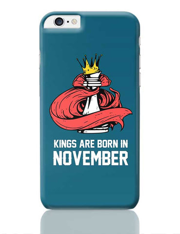 Kings Are Born In November | Birthday Gifts For Men iPhone 6 Plus / 6S Plus Covers Cases Online India