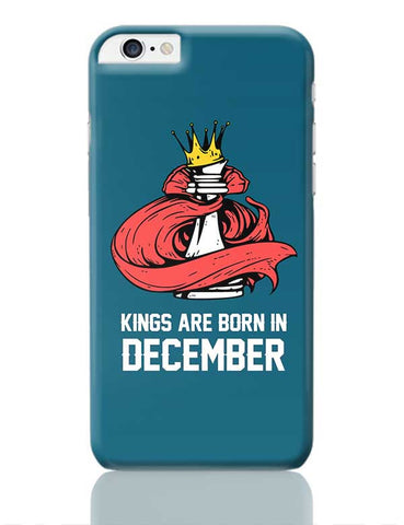 Kings Are Born In December | Birthday Gifts For Men iPhone 6 Plus / 6S Plus Covers Cases Online India