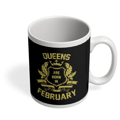 Queens Are Born In February | Birthday Gifts for Girls/Ladies Coffee Mug Online India