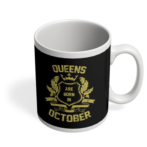 Queens Are Born In October | Birthday Gifts for Girls/Ladies Coffee Mug Online India