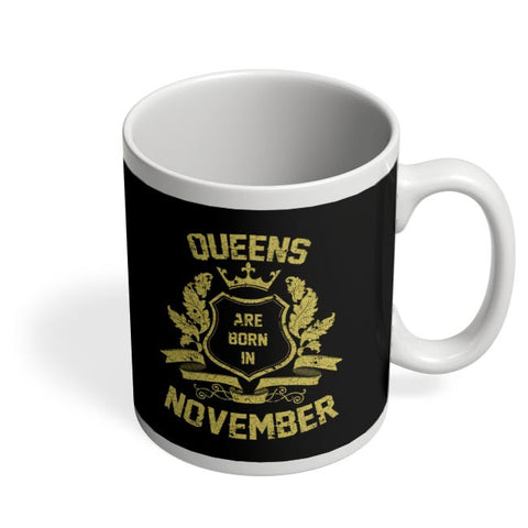 Queens Are Born In November | Birthday Gifts for Girls/Ladies Coffee Mug Online India