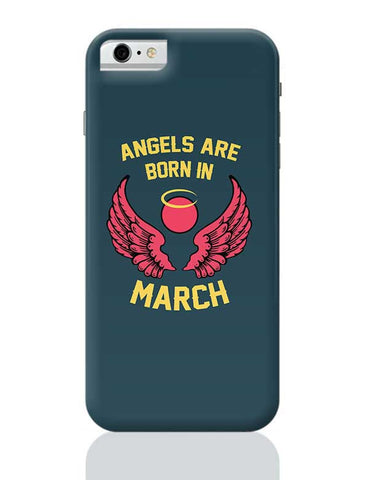 Angels Are Born In March iPhone 6 / 6S Covers Cases