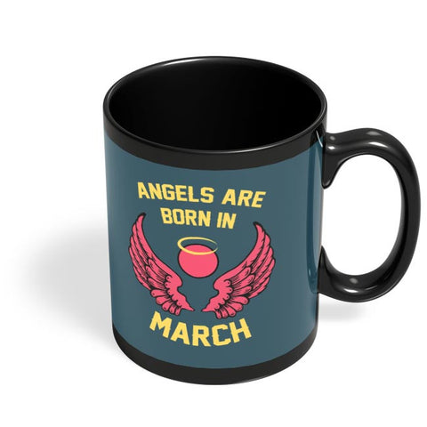Angels Are Born In March Black Coffee Mug Online India