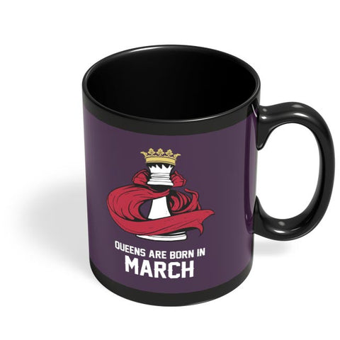 Queens Are Born In March Black Coffee Mug Online India