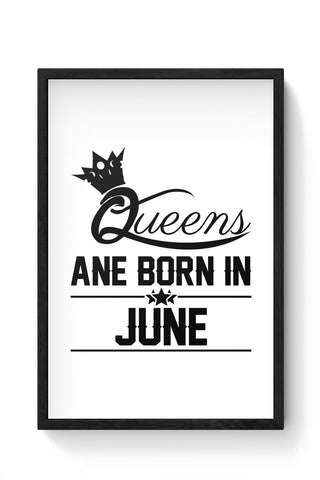 Queen are born in june Framed Poster Online India