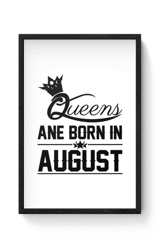 Queen are born in august Framed Poster Online India