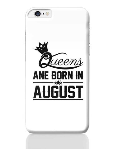 Queen are born in august iPhone 6 Plus / 6S Plus Covers Cases Online India